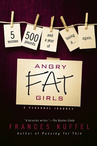Angry Fat Girls by Frances Kuffel