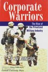Corporate Warriors: The Rise of the Privatilized Military Industry