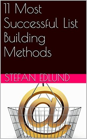 11 Most Successful List Building Methods  by  Stefan Edlund