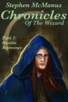 Humble Beginnings (Chronicles Of The Wizard Book 1)