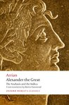 Alexander the Great: The Anabasis and the Indica (Oxford World's Classics)