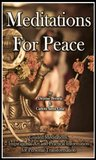 Meditations For Peace: Guided Meditations, Inspirational Art and Practical Information for Personal Transformation