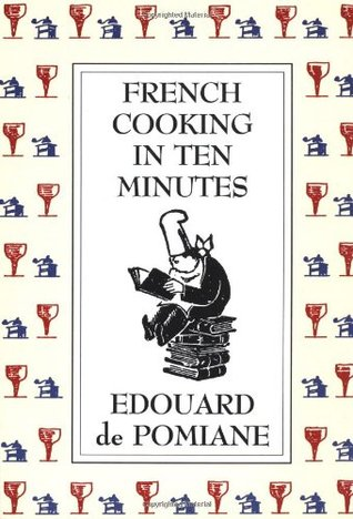 French Cooking in Ten Minutes by Edouard de Pomiane