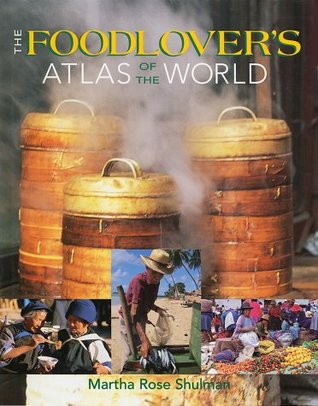 The Foodlover's Atlas of the World by Martha Rose Shulman