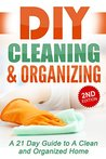 DIY Cleaning and Organizing: A 21 Day Guide to A Clean and Organized Home