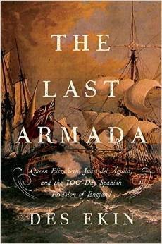 The Last Armada: Queen Elizabeth, Juan del Águila, and Hugh O'Neill: The Story of the 100-Day Spanish Invasion