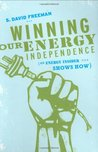 Winning Our Energy Independence: An Energy Insider Shows How
