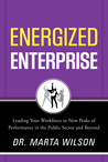 Energized Enterprise: Leading Your Workforce to New Peaks of Performance in the Public Sector and Beyond