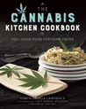 Creative Cannabis Cooking: A Chefs' Collective of Feel-Good Food for Marijuana Connoisseurs