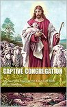 Captive Congregation: My Fourteen Years in the Church of Bible Understanding