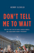 Don't Tell Me to Wait by Kerry Eleveld