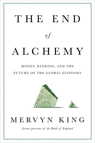 The End of Alchemy: Money, Banking, and the Future of the Global Economy