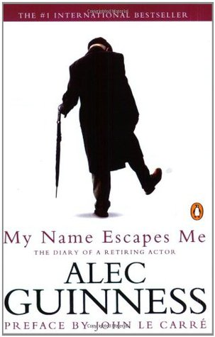 My Name Escapes Me by Alec Guinness
