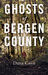 Ghosts of Bergen County by Dana Cann