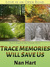 Trace Memories Will Save Us