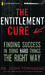 Entitlement Cure, The: Finding Success in a Culture of Entitlement