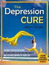 Depression Cure: The Most Effective Solutions For Overcoming Depression and Anxiety and Seizing Control Of Your Life (Your Total Success Series Book 24)