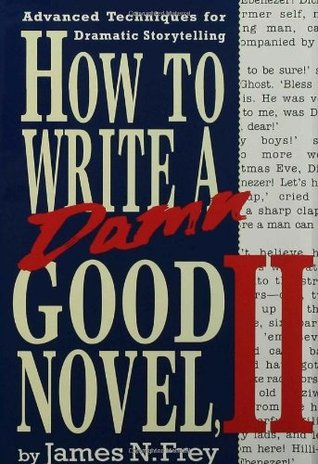How to Write a Damn Good Novel, II by James N. Frey