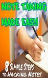 Note Taking Made Easy: 8 Simple Steps to Hacking Smarter Notes and Speed Writing (Notes and More Book 1)