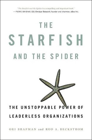 The Starfish and the Spider: The Unstoppable Power of Leaderless Organizations