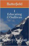 Butterfield: Educating O'Sullivan (Butterfield Series Book 1)