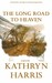 The Long Road to Heaven by Kathryn  Harris