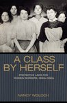 A Class by Herself: Protective Laws for Women Workers, 1890s 1990s
