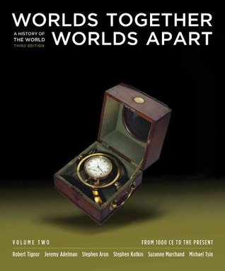 Worlds Together, Worlds Apart: A History of the World, Volume Two: From 1000 CE to the Present