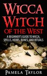 Wicca Witch of the West: A Beginner's Guide to Wicca, Spells, Herbs, Runes, and Rituals