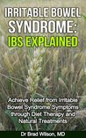 Irritable Bowel Syndrome: IBS Explained: Achieve Relief from Irritable Bowel Syndrome Symptoms through Diet Therapy and Natural Treatments (Natural treatments, ... and nutritional supplements to cure IBS)