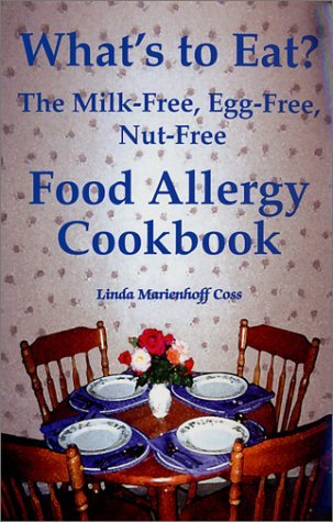 What's to Eat? The Milk-Free, Egg-Free, Nut-Free Food Allergy... by Linda Marienhoff Coss
