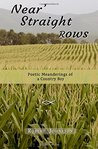 Near' Straight Rows: Poetic Meanderings of a Country Boy