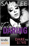 Dare To Love Series: Twice as Daring (Kindle Worlds Novella)