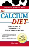 The Calcium Diet: The Weight Loss Breakthrough Spotlighting Groundbreaking Research Into the Super Nutrient Powers of Calcium in Success