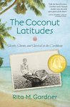 The Coconut Latitudes by Rita M. Gardner
