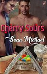 Cherry Sours (Hard Candy, Book One) (Gay Erotic Romance) by Sean Michael