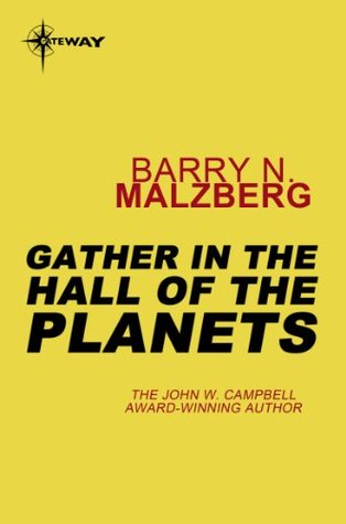 Gather in the Hall of the Planets  by  Barry N. Malzberg