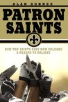 Patron Saints: How the Saints Gave New Orleans a Reason to Believe