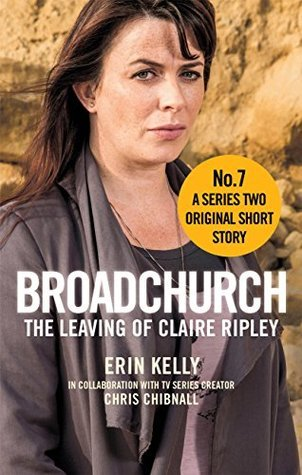 Broadchurch: The Leaving of Claire Ripley (Story 7)  by  Erin Kelly