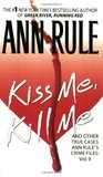 Kiss Me, Kill Me and Other True Cases (Crime Files, #9)