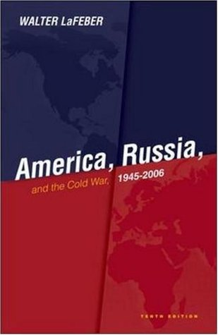 America, Russia and the Cold War 1945-2006 by Walter F. LaFeber