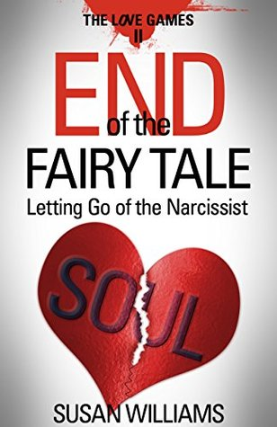 End of the Fairytale: Letting Go of the Narcissist (The Love Games Book 2)