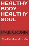 Healthy Body Healthy Soul: The Fat Man Must Go (My Journey Book 1)