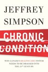 Chronic Condition: Why Canada's Health Care System Needs To Be Dragged Into The 21c
