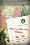 Chief of Station, Congo: Fighting the Cold War in a Hot Zone