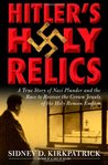 Hitler's Holy Relics: : A True Story of Nazi Plunder and the Race to Recover the Crown Jewels of the Holy Roman Empire