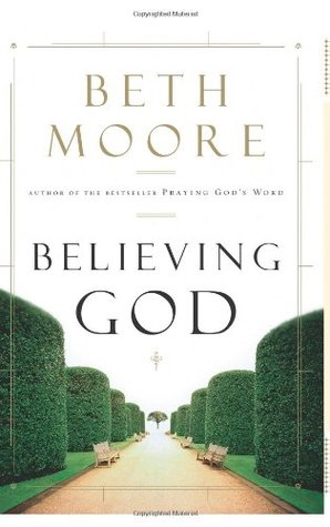 Believing God by Beth Moore