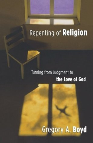 Repenting of Religion by Gregory A. Boyd