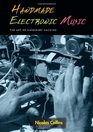 Handmade Electronic Music by Nicolas Collins