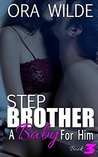 STEPBROTHER: A Baby For Him, Book 3